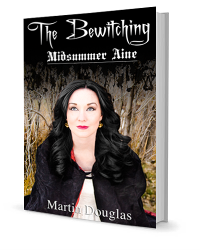 The Bewitching - Midsummer Aine Novel Book 2 by Martin Douglas